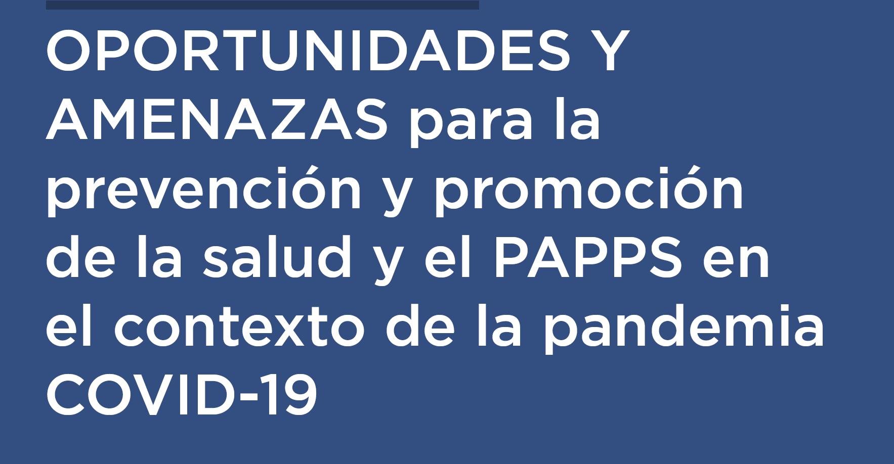 Oportunidades y Amenazas para la prevención y promoción de la salud y el PAPPS en el contexto de la pandemia COVID-19
